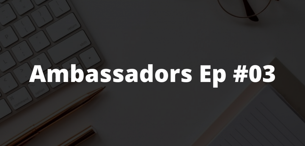 Ambassadors Ep #3: The value of clarity